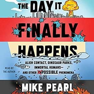 The Day It Finally Happens: Alien Contact, Dinosaur Parks, Immortal Humans - and Other Possible Phenomena [Audiobook]