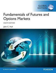 Fundamentals of Futures and Options Markets, 8th edition, Global edition