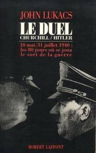 """John Lukacs, """"Le duel Churchill-Hitler : 10 mai-31 juillet 1940, les 80 jours où se joua le sort de la guerre"""""""