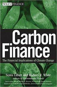 Sonia Labatt, Rodney R. White - Carbon Finance: The Financial Implications of Climate Change [Repost]