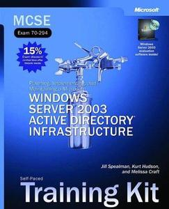 MCSE Self-Paced Training Kit (Exam 70-294): Planning, Implementing, and Maintaining a Microsoft(r) Windows Server(tm) 2003 Acti