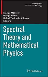 Spectral Theory and Mathematical Physics (Operator Theory: Advances and Applications) [Repost]