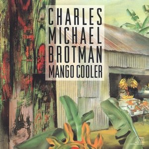 Charles Michael Brotman - Mango Cooler (1990)