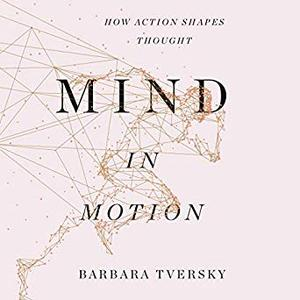 Mind in Motion: How Action Shapes Thought [Audiobook]