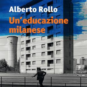 «Un'educazione milanese» by Alberto Rollo