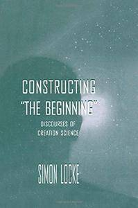 Constructing the Beginning: Discourses of Creation Science (Routledge Communication Series)