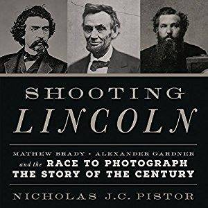 Shooting Lincoln: Mathew Brady, Alexander Gardner, and the Race to Photograph the Story of the Century [Audiobook]