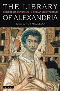 The Library of Alexandria: Centre of Learning in the Ancient World, Revised Edition