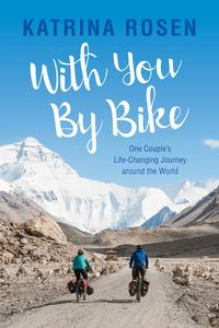 With You by Bike: One Couple's Life-Changing Journey Around the World