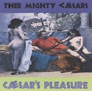 Thee Mighty Caesars - Caesar's Pleasure