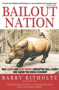 Bailout Nation: How Greed and Easy Money Corrupted Wall Street and Shook the World Economy (repost)