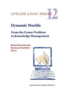 Dynamic Worlds: From the Frame Problem to Knowledge Management