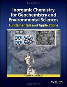Inorganic Chemistry for Geochemistry and Environmental Sciences: Fundamentals and Applications (Repost)