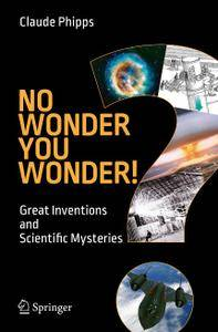 No Wonder You Wonder!: Great Inventions and Scientific Mysteries