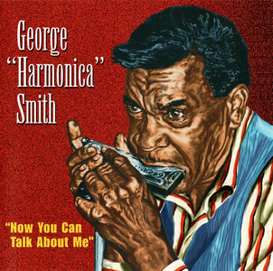 George 'Harmonica' Smith - Now You Can Talk About Me (1998)