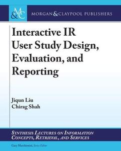 Interactive IR User Study Design, Evaluation, and Reporting