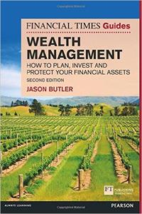 The Financial Times Guide to Wealth Management: How to plan, invest and protect your financial assets (2nd Edition) (Repost)