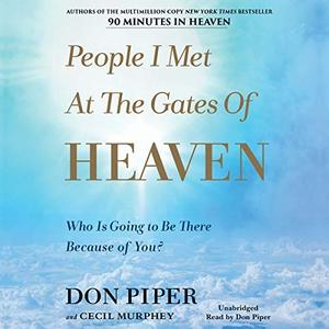 People I Met at the Gates of Heaven: Who Is Going to Be There Because of You? [Audiobook]