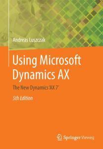 Using Microsoft Dynamics AX: The New Dynamics 'AX 7', Fifth Edition