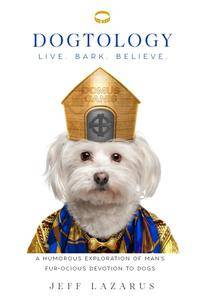 Dogtology: A Humorous Exploration of Man's Fur-ocious Devotion to Dogs