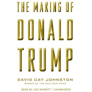 «The Making of Donald Trump» by David Cay Johnston