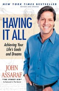 «Having It All: Achieving Your Life's Goals and Dreams» by John Assaraf