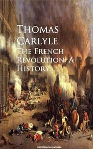 «The French Revolution: A History» by Thomas Carlyle