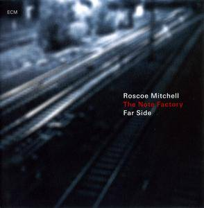 Roscoe Mitchell & The Note Factory - Far Side (2010) [Re-Up]