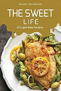 The Sweet Life: 40 Sugar-Free Recipes