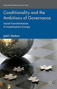 Conditionality and the Ambitions of Governance: Social Transformation in Southeastern Europe(Repost)