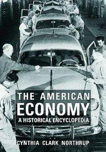 Cynthia Clark Northrup - The American Economy: A Historical Encyclopedia [Repost]