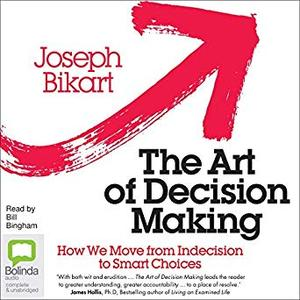 The Art of Decision Making: How We Move from Indecision to Smart Choices [Audiobook]