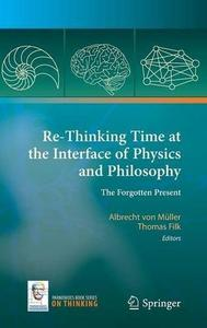 Re-Thinking Time at the Interface of Physics and Philosophy: The Forgotten Present [Repost]