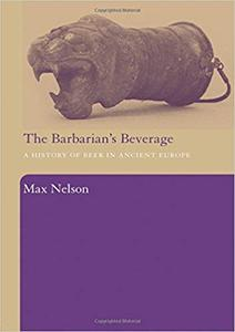 The Barbarian's Beverage: A History of Beer in Ancient Europe (Repost)