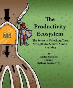 The Productivity Ecosystem: The Secret to Unlocking Your Strengths to Achieve Almost Anything (repost)