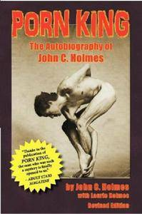 Porn King: The Autobiography of John C. Holmes [Repost]