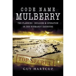 Code Name Mulberry: The planning Building and Operation of the Normandy Harbours (Repost)