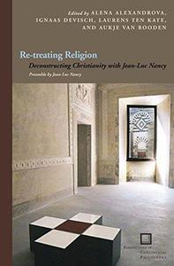 Re-treating religion : deconstructing Christianity with Jean-Luc Nancy