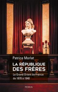 """Patrice Morlat, """"La République des Frères : Le grand Orient de France de 1870 à 1940"""""""