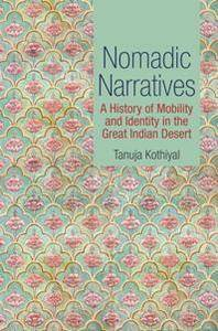 Nomadic Narratives : A History of Mobility and Identity in the Great Indian Desert