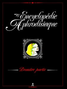 Encyclopédie Aphrodisiaque - Tome 1