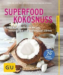 Superfood Kokosnuss: Mit der Kraft der Ketone Nerven, Immunsystem und Stoffwechsel stärken
