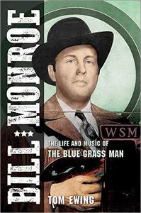 Bill Monroe: The Life and Music of the Blue Grass Man