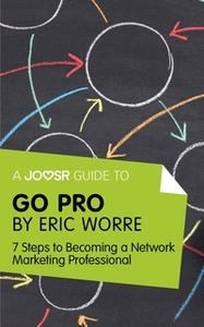 «A Joosr Guide to... Go Pro by Eric Worre» by Joosr
