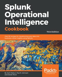 Splunk Operational Intelligence Cookbook: Over 80 recipes for transforming your data into business-critical..., 3rd Edition