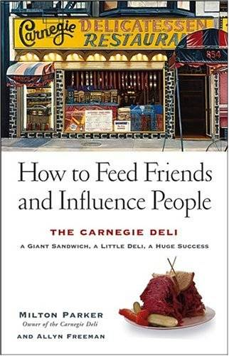 How to Feed Friends and Influence People : The Carnegie Deli...A Giant Sandwich, a Little Deli, a Huge Success