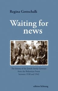 «Waiting for news: The history of the Jewish family Getreuer from the Bohemian Forest between 1938 and 1942» by Regina G