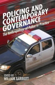 Policing and Contemporary Governance: The Anthropology of Police in Practice (repost)