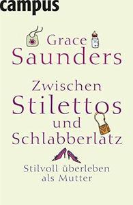 Zwischen Stilettos und Schlabberlatz Stilvoll ueberleben als Mutter Edition