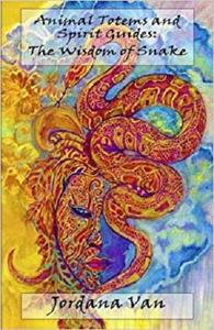 Animal Totems and Spirit Guides: The Wisdom of Snake (Volume 3)